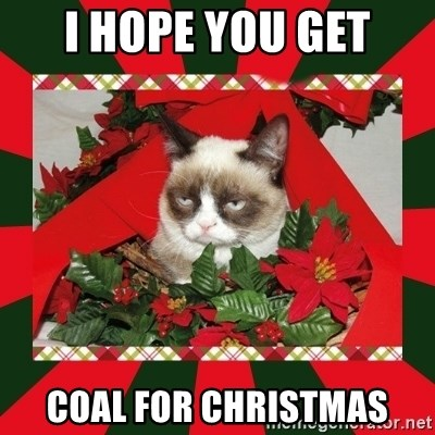GRUMPY CAT ON CHRISTMAS - I Hope you get coal for christmas