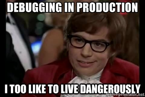 I too like to live dangerously - debugging in production