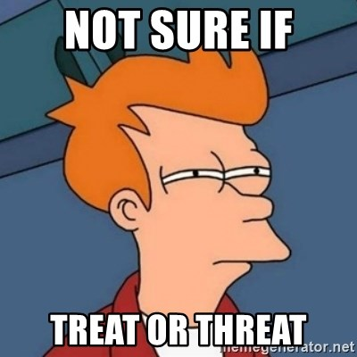 Not sure if troll - Not sure if treat or threat