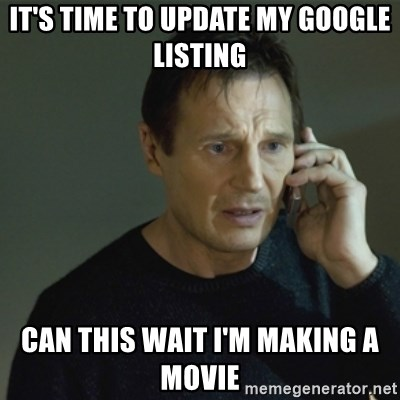 I don't know who you are... - it's time to update my google listing can this wait i'm making a movie