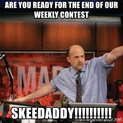 Jim Kramer Mad Money Karma - Are you ready for the end of our weekly contest Skeedaddy!!!!!!!!!!