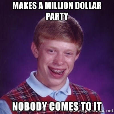 Bad Luck Brian - makes a million dollar party nobody comes to it