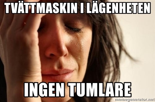 First World Problems - Tvättmaskin i lägenheten  Ingen tumlare