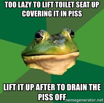 Foul Bachelor Frog - too lazy to lift toilet seat up covering it in piss lift it up after to drain the piss off