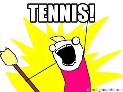 X ALL THE THINGS - TENNIS!