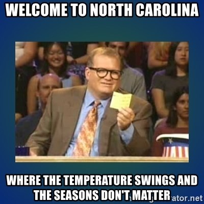 drew carey - Welcome to north carolina where the temperature swings and the seasons don't matter