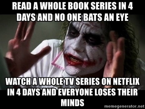 joker mind loss - Read a whole book series in 4 days and no one bats an eye Watch a whole tv series on netflix in 4 days and everyone loses their minds