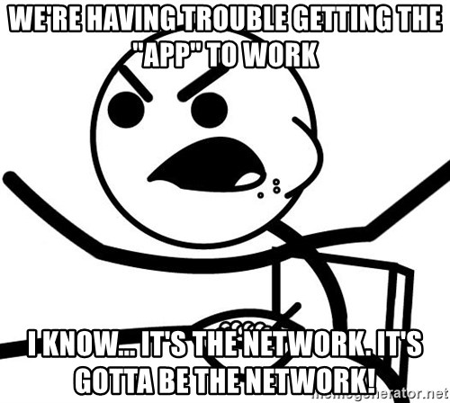 """Cereal Guy Furiuos - we're having trouble getting the """"app"""" to work i know... it's the network. it's gotta be the network!"""