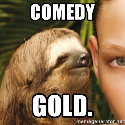 Whispering sloth - comedy gold.