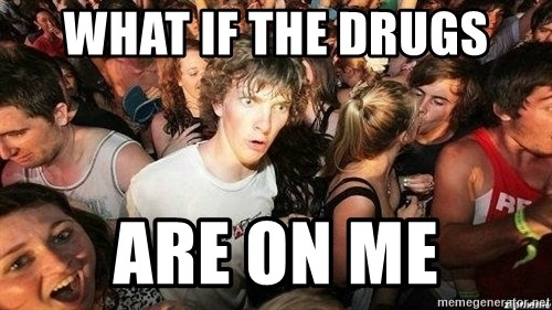 -Sudden Clarity Clarence - what if the drugs are on me