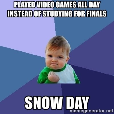 Success Kid - Played video games all day instead of studying for finals snow day