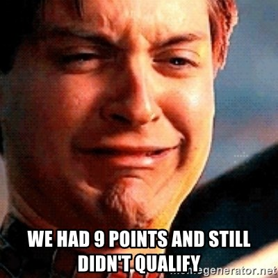 Crying Tobey Maguire -  We had 9 points and still didn't qualify