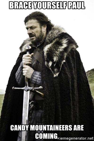 Ned Game Of Thrones - Brace yourself Paul Candy Mountaineers are coming.