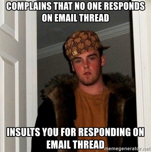 Scumbag Steve - complains that no one responds on email thread insults you for responding on email thread