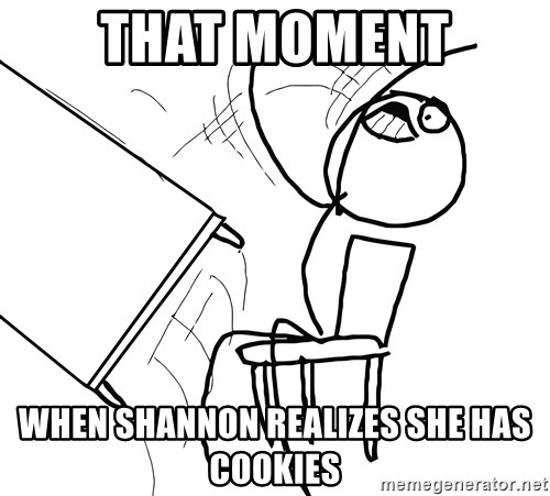 Desk Flip Rage Guy - That moment when shannon realizes she has cookies