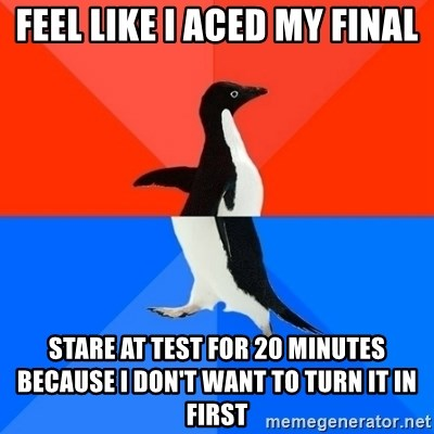 Socially Awesome Awkward Penguin - feel like i aced my final stare at test for 20 minutes because i don't want to turn it in first