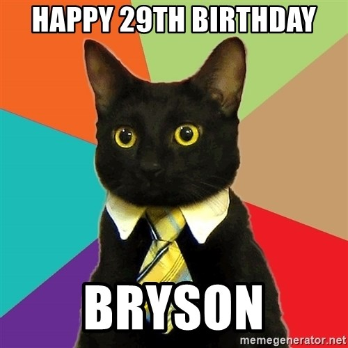 Business Cat - Happy 29th birthday bryson