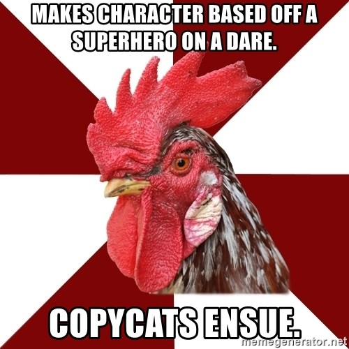 Roleplaying Rooster - Makes character based off a superhero on a dare. copycats ensue.