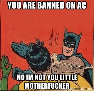 batman slap robin - YOU ARE BANNED ON AC NO IM NOT YOU LITTLE MOTHERFUCKER