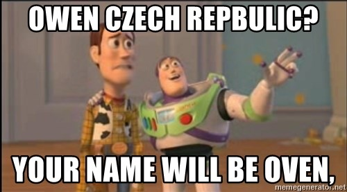 X, X Everywhere  - Owen Czech Repbulic? Your name will be oven,