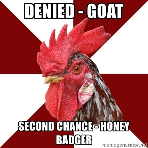 Roleplaying Rooster - denied - Goat Second Chance - Honey Badger