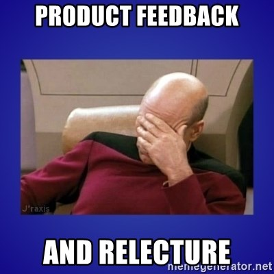Picard facepalm  - PRODUCT FEEDBACK and RELECTURE
