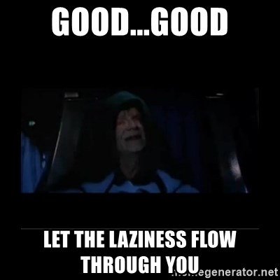 Emperor Palpatine - Good...Good let the laziness flow through you