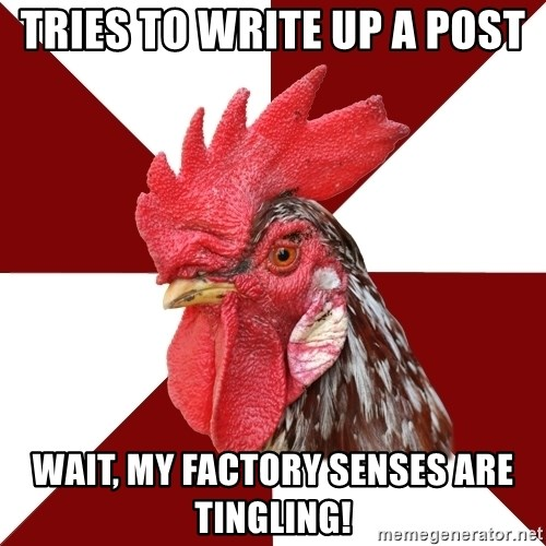 Roleplaying Rooster - tries to write up a post wait, my factory senses are tingling!