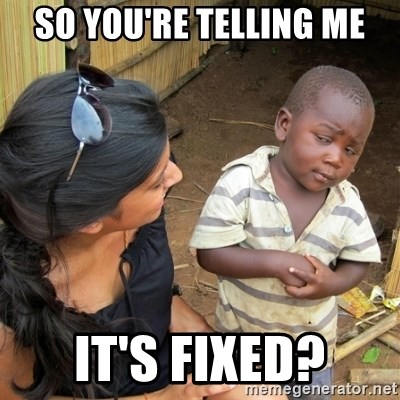 skeptical black kid - so You're telling me it's fixed?