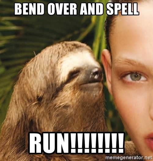 The Rape Sloth - Bend over and spell RUN!!!!!!!!