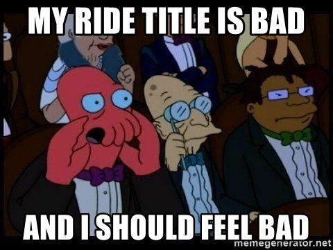Zoidberg - MY RIDE TITLE IS BAD AND I SHOULD FEEL BAD