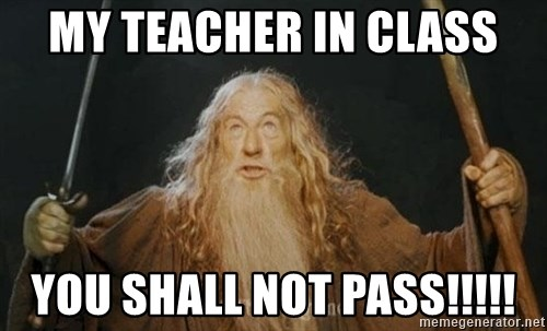 You shall not pass - mY TEACHER IN CLASS you shall not pass!!!!!