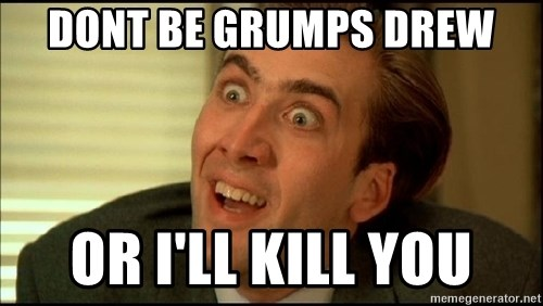 You Don't Say Nicholas Cage - dont be grumps drew or i'll kill you
