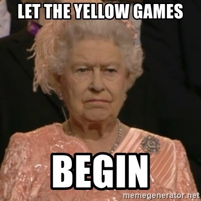 Queen Elizabeth Is Not Impressed  - LET THE YELLOW GAMES BEGIN