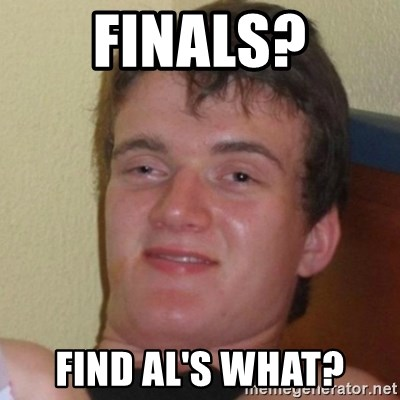 Really Stoned Guy - Finals? Find al's what?