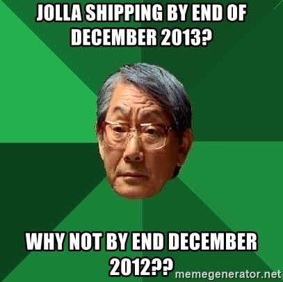 High Expectations Asian Father - Jolla Shipping BY END OF DECEMBER 2013? Why not by END December 2012??