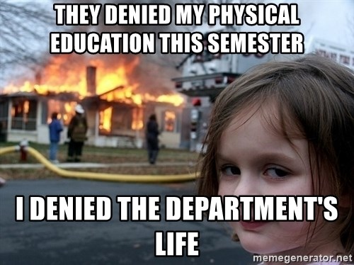 Disaster Girl - They denied my physical education this semester I denied the department's life
