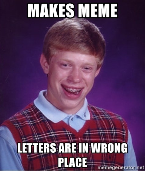 Bad Luck Brian - Makes MEME Letters are in wrong place