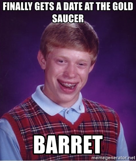 Bad Luck Brian - finally GEts a date at the gold saucer BArret
