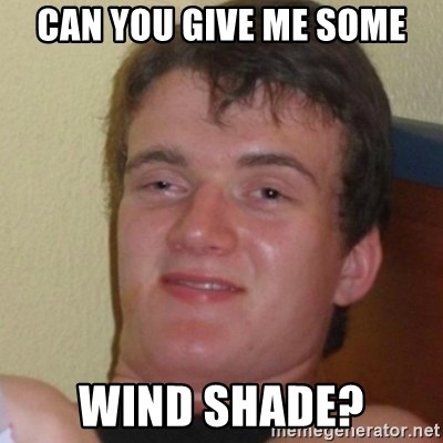 Stoner Stanley - can you give me some wind shade?