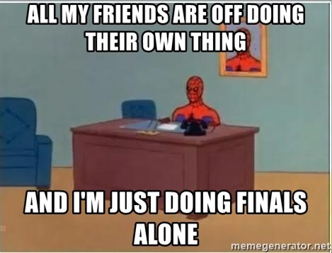 Spiderman Desk - ALL MY FRIENDS ARE OFF DOING THEIR OWN THING AND I'M JUST DOING FINALS ALONE