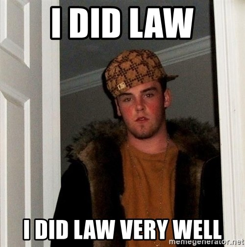 Scumbag Steve - I did law i did law very well