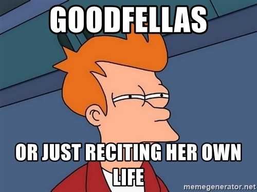Futurama Fry - Goodfellas or just reciting her own life