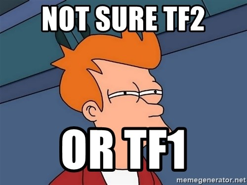 Futurama Fry - not sure tf2 or tf1