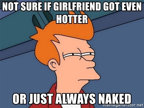 Futurama Fry - Not sure if girlfriend got even hotter or just always naked