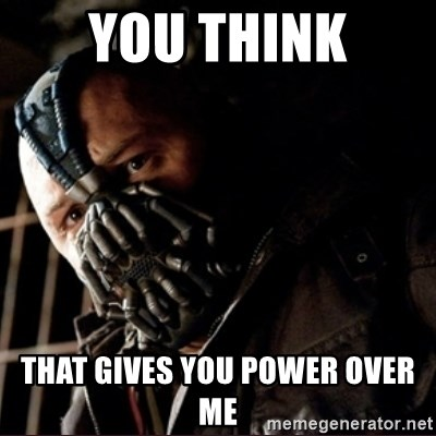 Bane Permission to Die - You think that gives you power over me
