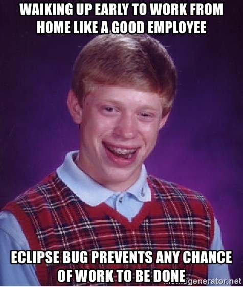 Bad Luck Brian - waiking up early to work from home like a good employee eclipse bug prevents any chance of work to be done