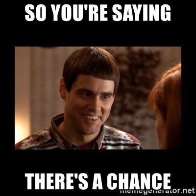 Lloyd-So you're saying there's a chance! - sO you're saying there's a chance