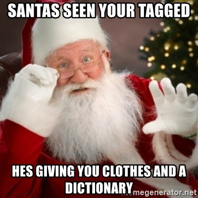 Santa claus - Santas Seen your tagged  hes giving you clothes and a dictionary