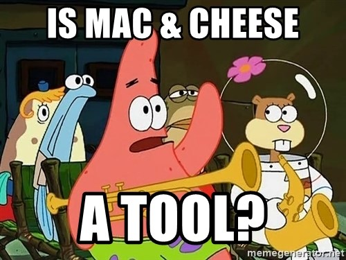 Patrick:Is mayonnaise an instrument? - Is Mac & cHEESE A TOOL?